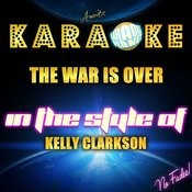 The War Is Over (In The Style Of Kelly Clarkson) [Karaoke Version] - Single Songs