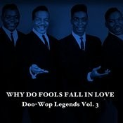 Why Do Fools Fall In Love: Doo-Wop Legends, Vol. 3 Songs