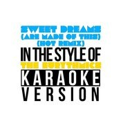 Sweet Dreams (Are Made Of This) [Hot Remix] [In The Style Of The Eurythmics] [Karaoke Version] Song