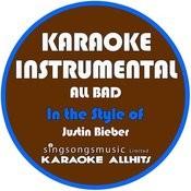All Bad (In The Style Of Justin Bieber) [Karaoke Instrumental Version] - Single Songs