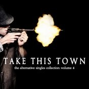 Take This Town: The Alternative Singles Collection Vol. 4 Songs