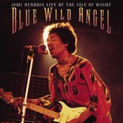 Blue Wild Angel: Jimi Hendrix At The Isle Of Wight Songs