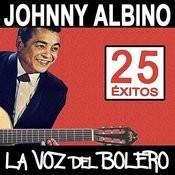 25 Éxitos De Johnny Albino, La Voz Del Bolero Songs