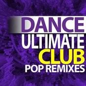 Ultimate Dance – Club Pop Remixes Songs