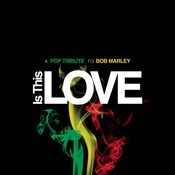 Is This Love - A Pop Tribute To Bob Marley Songs