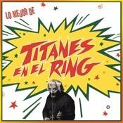 Lo Mejor De Titanes En El Ring Songs