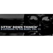 Sittin' Down Thinkin' & Listening To The Blues, Vol. 13 Songs