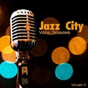 Jazz City: Vocal Sessions, Vol. 11 Songs