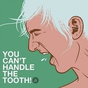 You Can't Handle The Tooth Songs