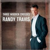 Three Wooden Crosses: The Inspirational Hits of Randy Travis Songs