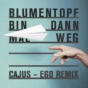 Bin dann mal weg (Cajus - Ego Remix) Songs