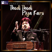 Thodi thodi piya karo by pankaj udhas on amazon music amazon. Com.