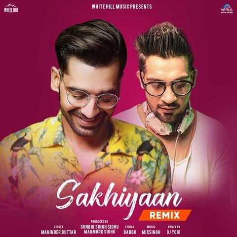 Sakhiyaan Remix Songs Download Sakhiyaan Remix Mp3 Punjabi