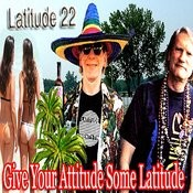 Give Your Attitude Some Latitude Songs