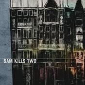 Sam Kills Two Songs