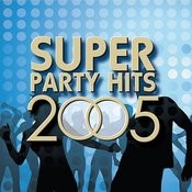 Super Party Hits 2005 Songs