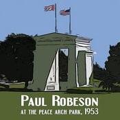 Paul Robeson At The Peace Arch Park 1953 Songs