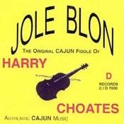 Jole Blon: The Original Cajun Fiddle Of Harry Choates Songs