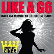 Like A G6 (Far East Movement Tribute Version) Song