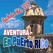 Bachata Hits: Aventura En Puerto Rico (2011-2012cd) Songs