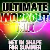 Ultimate Workout Mix: Get In Shape For Summer Songs