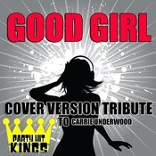Good Girl (Cover Version Tribute To Carrie Underwood) Songs