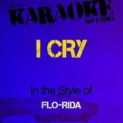 I Cry (In The Style Of Flo-Rida) [Karaoke Version] Songs