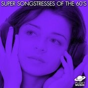 Super Songstresses Of The 60's Songs