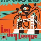 London Lounge - Chilled Electronic Rhythms Songs
