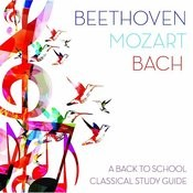 Beethoven, Mozart, Bach: A Back To School Classical Study Guide Songs