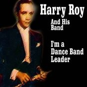 Harry Roy And His Band - I'm A Dance Band Leader Songs