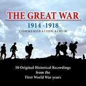 The Great War: 50 Original Historical Recordings From The First World War Years 1914 - 1918 Songs