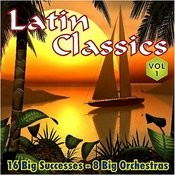 Latin Classics Vol.1 16 Big Successes 8 Big Orchestras Songs