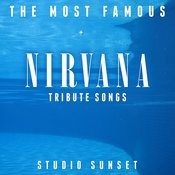 The Most Famous: Nirvana Tribute Songs Songs
