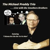 The Michael Preddy Trio ...Live With The Smothers Brothers Songs