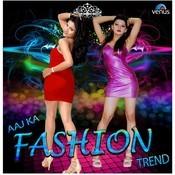 Aaj Ka Fashion Trend Songs