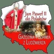 Jan Pawel II Do Polaków Gazdzina Podhala Z Ludzmierza Songs