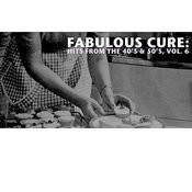 Fabulous Cure: Hits From The 40's & 50's, Vol. 6 Songs