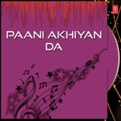 Paani Akhiyan Da Songs
