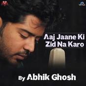Aaj Jaane Ki Zid Na Karo Songs