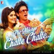 Phir Milenge Chalte Chalte - All Time Hits of Sonu Nigam Songs