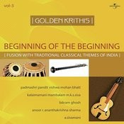 Golden Krithis  Vol.3 - Beginning Of The Beginning (Fusion With Traditional Classical Themes Of India) Songs