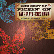 The Best Of Pickin' On Dave Matthews: The Ultimate Bluegrass Tribute Songs