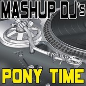Pony Time (Remix Tools For Mash-Ups) Songs