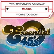 What Happened To Yesterday / You're Too Good (Digital 45) Songs