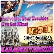 You've Got Your Troubles (I've Got Mine) [In The Style Of Misty Morgan & Jack Blanchard] [Karaoke Version] Song