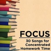 Focus: 30 Songs For Concentrated Homework Time Songs