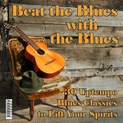 Beat The Blues With The Blues: 30 Uptempo Blues Classics To Lift Your Spirits Songs