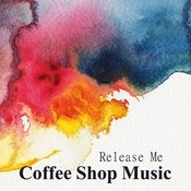Coffee Shop Music: Release Me Songs
