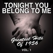 Tonight You Belong To Me: Greatest Hits Of 1956, Vol. 1 Songs